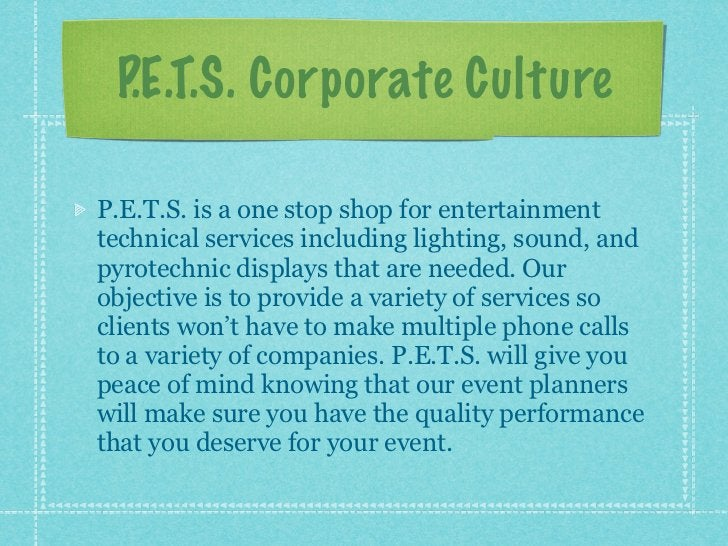 P.E.T.S. Corporate CultureP.E.T.S. is a one stop shop for entertainmenttechnical services including lighting, sound, andpy...