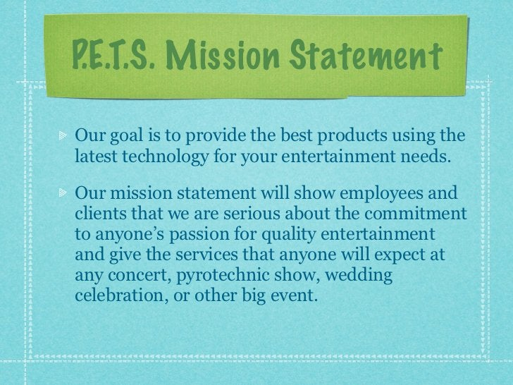 P.E.T.S. Mission StatementOur goal is to provide the best products using thelatest technology for your entertainment needs...