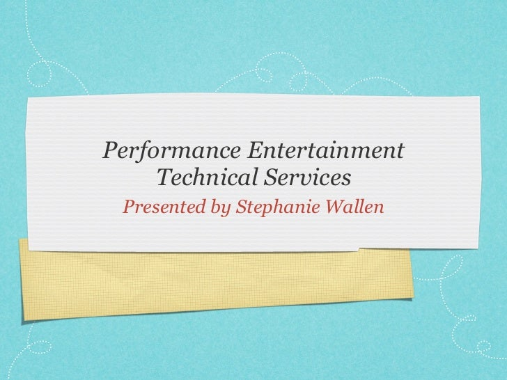 Performance Entertainment     Technical Services Presented by Stephanie Wallen