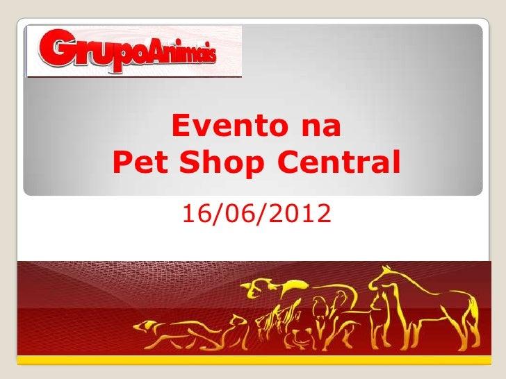 Evento naPet Shop Central   16/06/2012