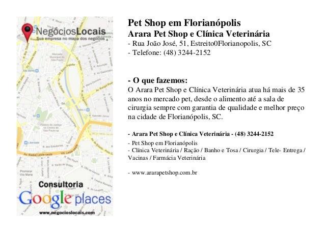 Pet Shop em Florianópolis Arara Pet Shop e Clínica Veterinária - Rua João José, 51, Estreito0Florianopolis, SC - Telefone:...
