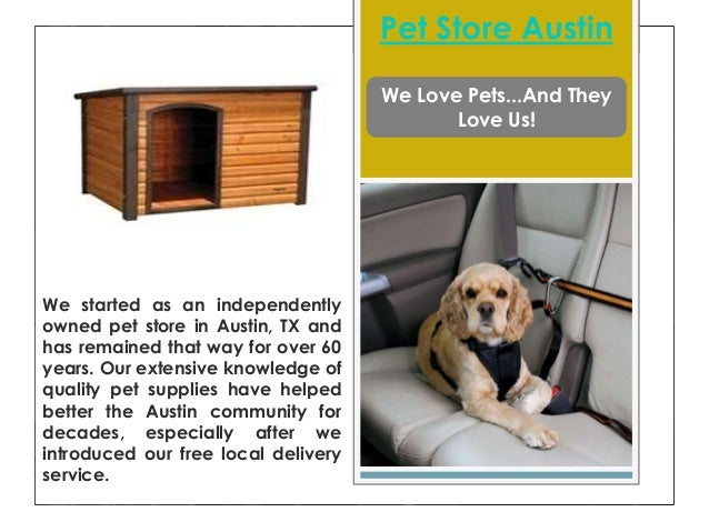 Pet Store Austin We Love Pets...And They Love Us! We started as an independently owned pet store in Austin, TX and has rem...