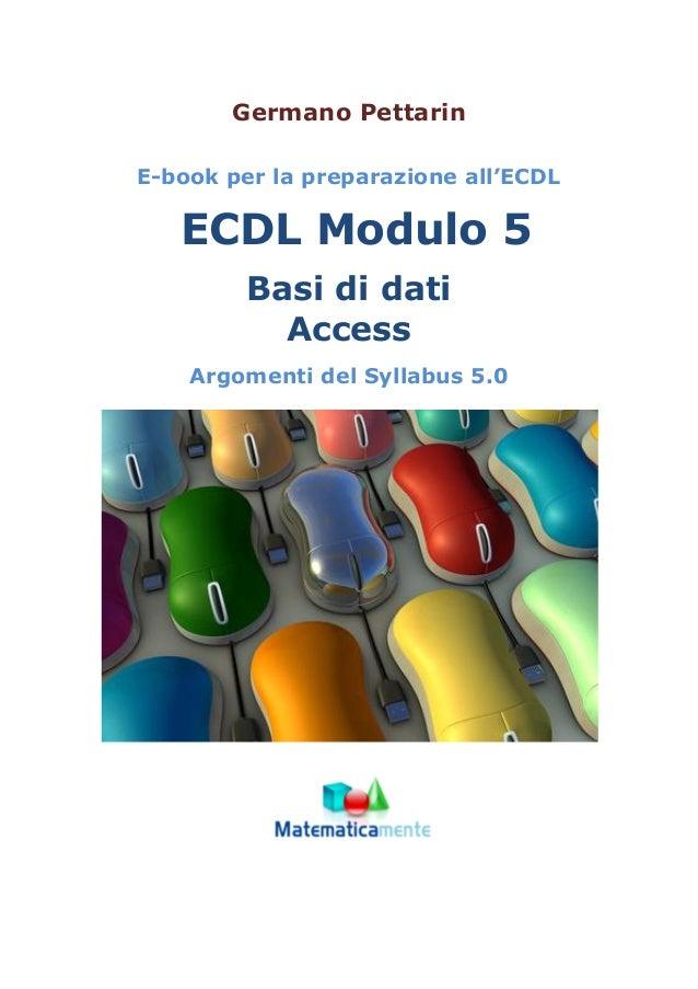 Germano Pettarin E-book per la preparazione all'ECDL ECDL Modulo 5 Basi di dati Access Argomenti del Syllabus 5.0