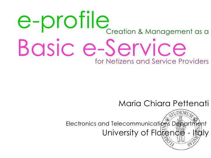 e-profile   Basic e-Service   Maria Chiara Pettenati Electronics and Telecommunications Department   University of Florenc...