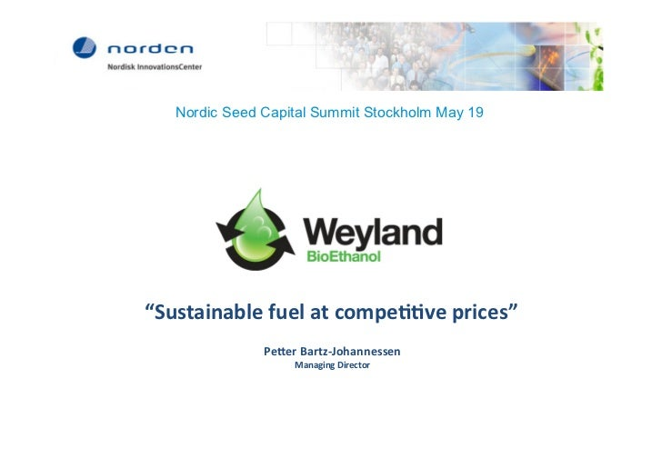 "Nordic Seed Capital Summit Stockholm May 19	  ""Sustainable	  fuel	  at	  compe22ve	  prices""	                   Pe7er	  Ba..."