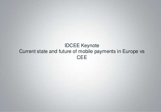 IDCEE KeynoteCurrent state and future of mobile payments in Europe vs                           CEE