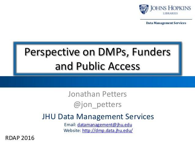 JHU Data Management Services Email: datamanagement@jhu.edu Website: http://dmp.data.jhu.edu/ Data Management Services Pers...