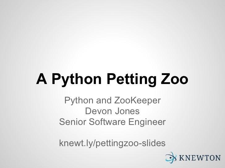 A Python Petting Zoo   Python and ZooKeeper        Devon Jones  Senior Software Engineer  knewt.ly/pettingzoo-slides