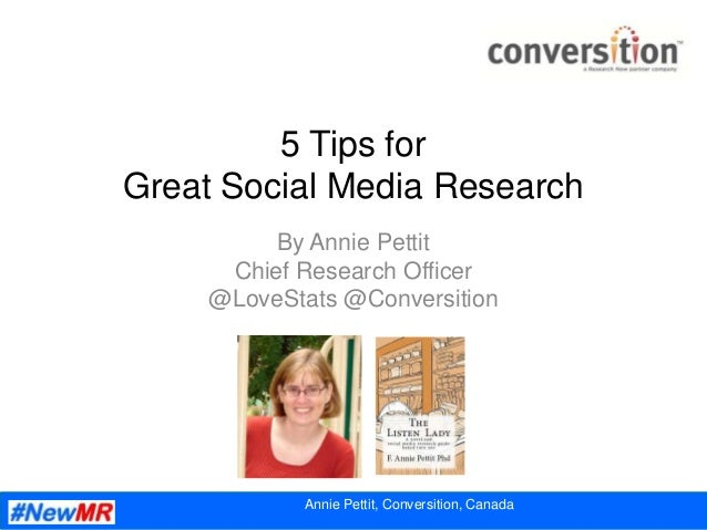 5 Tips forGreat Social Media Research          By Annie Pettit      Chief Research Officer     @LoveStats @Conversition   ...