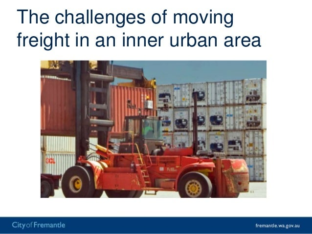 The challenges of movingfreight in an inner urban area