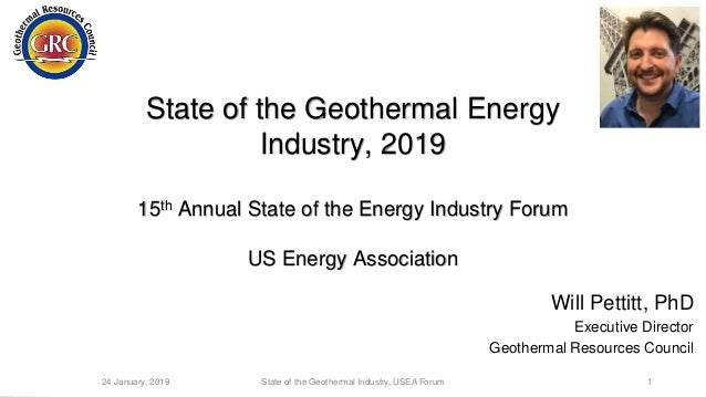 State of the Geothermal Energy Industry, 2019 15th Annual State of the Energy Industry Forum US Energy Association 24 Janu...