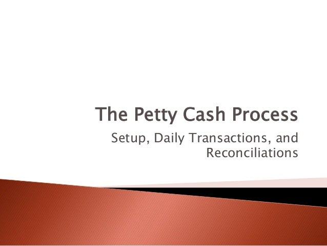 petty cash process Petty cash fund procedures petty cash fund definition - a small cash fund used to make incidental purchases where normal purchasing methods are not practical special care must be taken to.