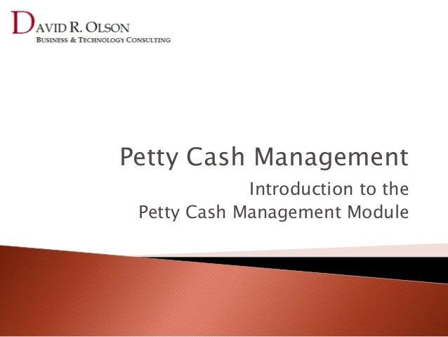 Petty Cash Management             Introduction to the Petty Cash Management Module