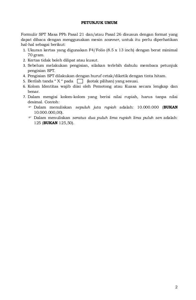 2 PETUNJUK UMUM Formulir SPT Masa PPh Pasal 21 dan/atau Pasal 26 disusun dengan format yang dapat dibaca dengan menggunaka...