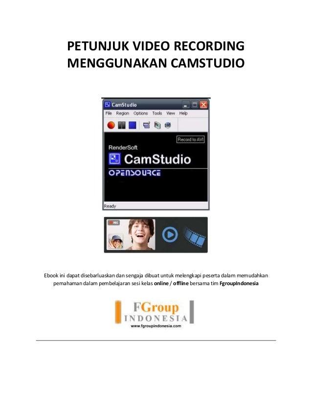 PETUNJUK VIDEO RECORDING MENGGUNAKAN CAMSTUDIO Ebook ini dapat disebarluaskan dan sengaja dibuat untuk melengkapi peserta ...