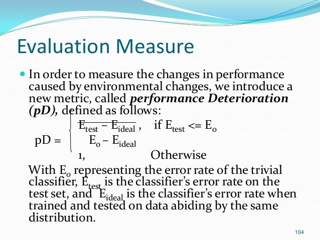104 Evaluation Measure  In order to measure the changes in performance caused by environmental changes, we introduce a ne...