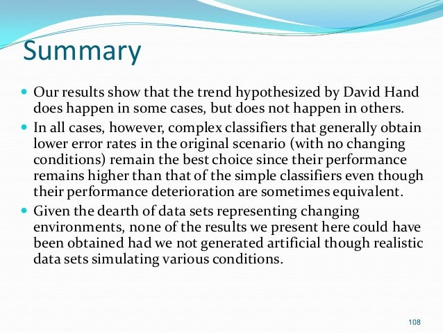108 Summary  Our results show that the trend hypothesized by David Hand does happen in some cases, but does not happen in...