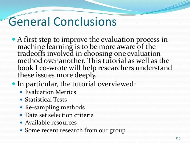 110 General Conclusions  A first step to improve the evaluation process in machine learning is to be more aware of the tr...