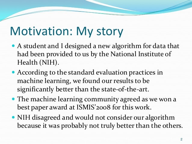 Motivation: My story  A student and I designed a new algorithm for data that had been provided to us by the National Inst...