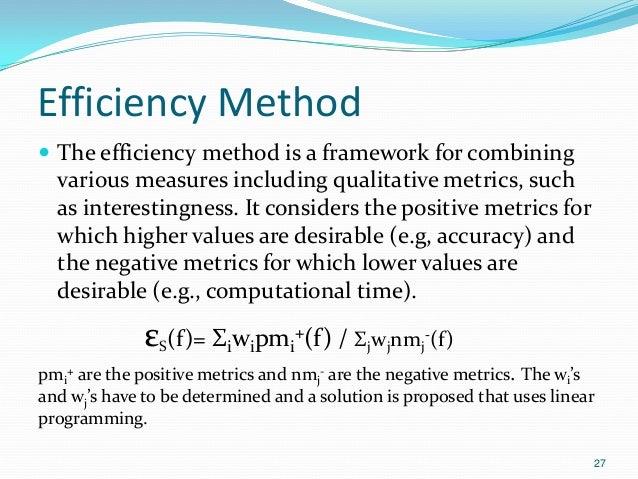 Efficiency Method  The efficiency method is a framework for combining various measures including qualitative metrics, suc...