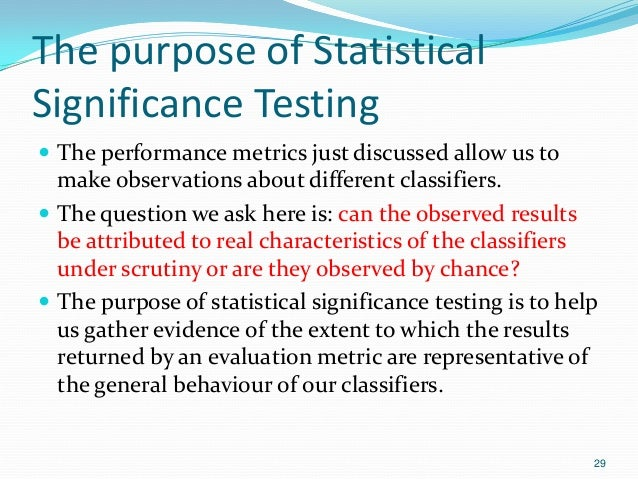 The purpose of Statistical Significance Testing  The performance metrics just discussed allow us to make observations abo...