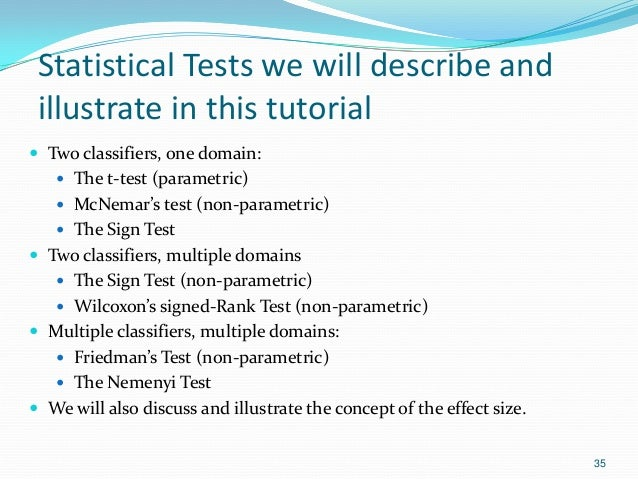 Statistical Tests we will describe and illustrate in this tutorial  Two classifiers, one domain:  The t-test (parametric...