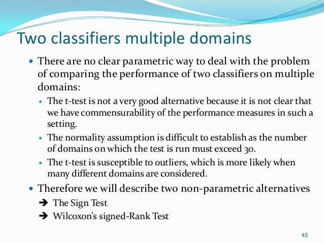 Two classifiers multiple domains  There are no clear parametric way to deal with the problem of comparing the performance...