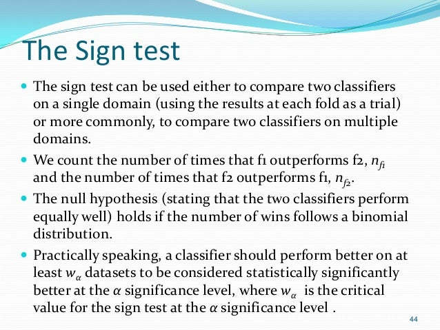 The Sign test  The sign test can be used either to compare two classifiers on a single domain (using the results at each ...