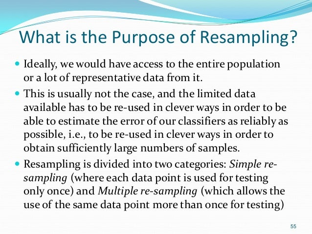 What is the Purpose of Resampling?  Ideally, we would have access to the entire population or a lot of representative dat...