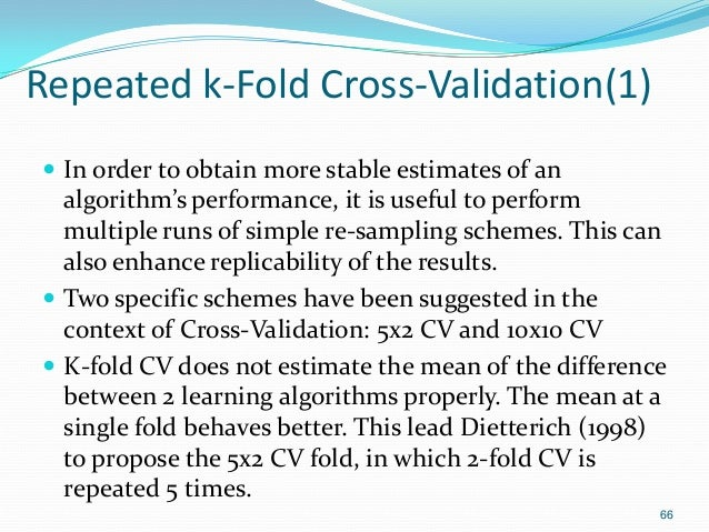 Repeated k-Fold Cross-Validation(1)  In order to obtain more stable estimates of an algorithm's performance, it is useful...
