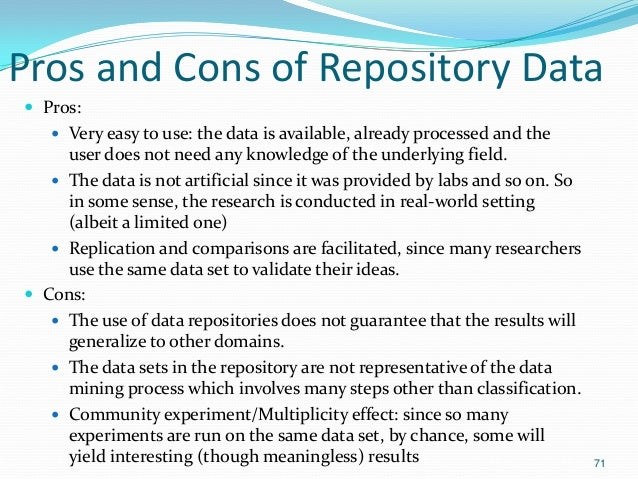 Pros and Cons of Repository Data  Pros:  Very easy to use: the data is available, already processed and the user does no...