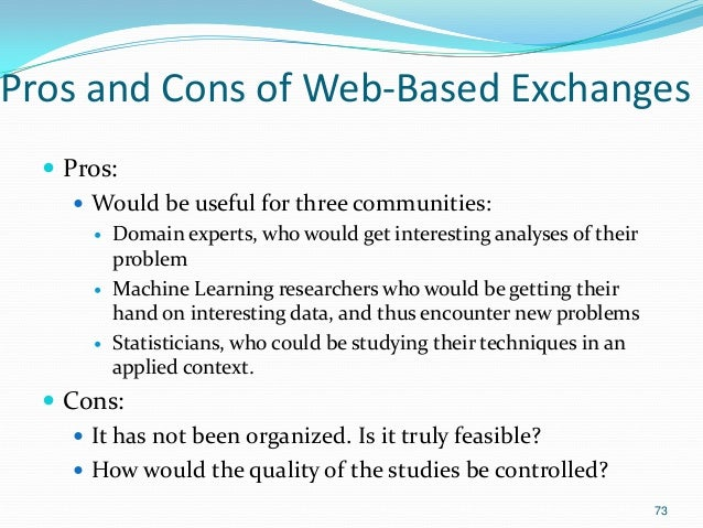 Pros and Cons of Web-Based Exchanges  Pros:  Would be useful for three communities:  Domain experts, who would get inte...