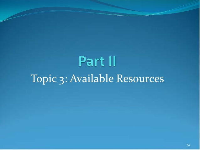 Topic 3: Available Resources 74