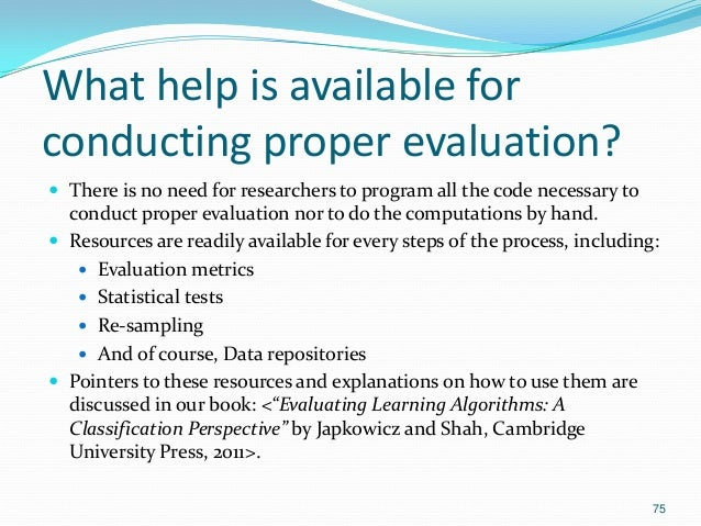 What help is available for conducting proper evaluation?  There is no need for researchers to program all the code necess...