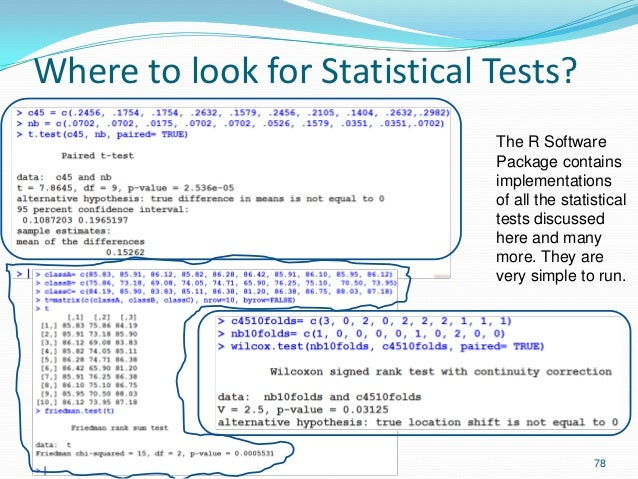 Where to look for Statistical Tests? 78 The R Software Package contains implementations of all the statistical tests discu...