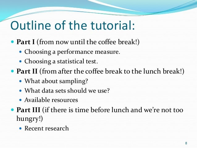 Outline of the tutorial:  Part I (from now until the coffee break!)  Choosing a performance measure.  Choosing a statis...