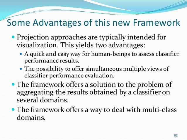 82 Some Advantages of this new Framework  Projection approaches are typically intended for visualization. This yields two...