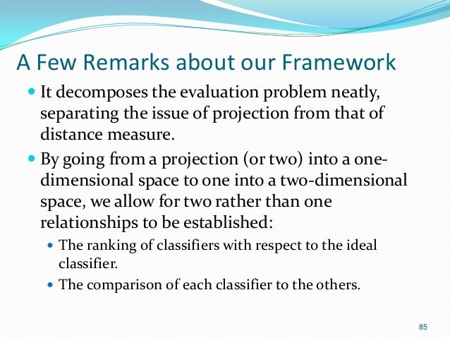 85 A Few Remarks about our Framework  It decomposes the evaluation problem neatly, separating the issue of projection fro...