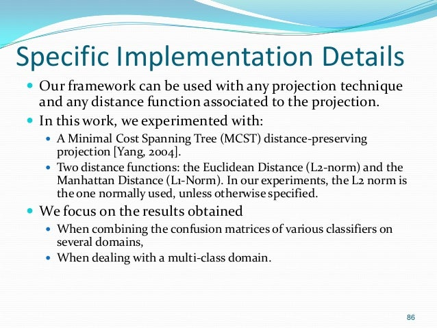 86 Specific Implementation Details  Our framework can be used with any projection technique and any distance function ass...