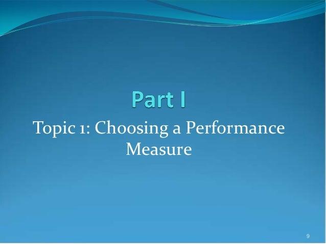 Topic 1: Choosing a Performance Measure 9