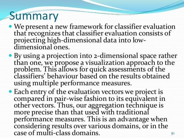 91 Summary  We present a new framework for classifier evaluation that recognizes that classifier evaluation consists of p...