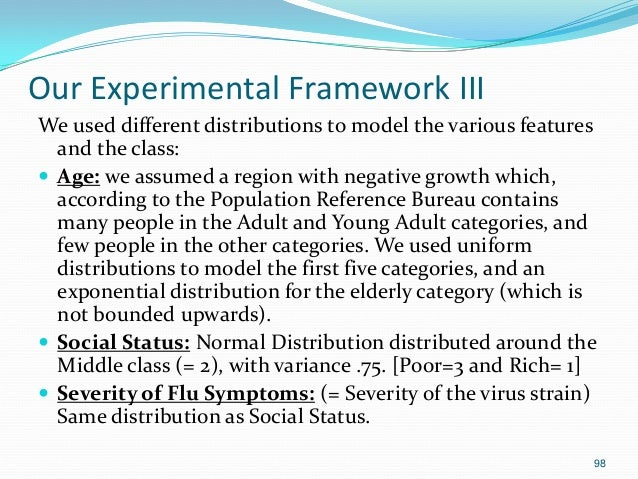 98 Our Experimental Framework III We used different distributions to model the various features and the class:  Age: we a...