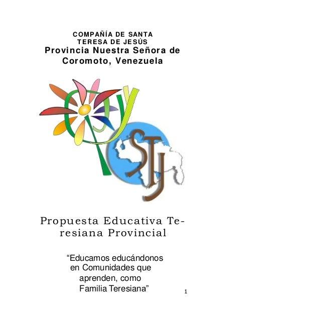 COMPAÑÍA DE SANTA TERESA DE JESÚS Provincia Nuestra Señora de Coromoto, Venezuela Propuesta Educativa Te- resiana Provinci...