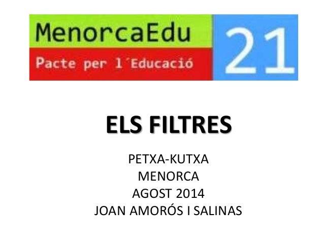 ELS FILTRES  PETXA-KUTXA  MENORCA  AGOST 2014  JOAN AMORÓS I SALINAS