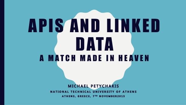 APIS AND LINKED DATA A M AT C H M A D E I N H E A V E N M I C H A E L P E T Y C H A K I S N A T I O N A L T E C H N I C A ...