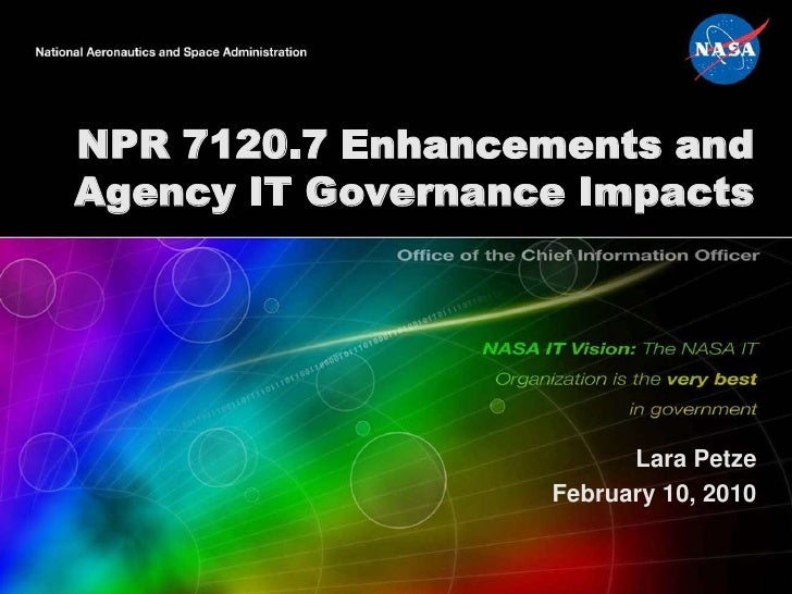 NPR 7120.7 Enhancements andAgency IT Governance Impacts                         Lara Petze                   February 10, ...