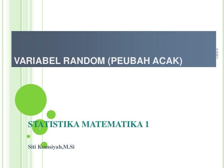 VARIABEL RANDOM (PEUBAH ACAK)<br />STATISTIKA MATEMATIKA 1<br />SitiKomsiyah,M.Si<br />4/19/2011<br />1<br />