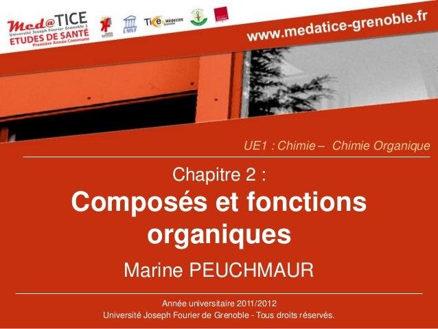Chapitre 2 : Composés et fonctions organiques  Marine PEUCHMAUR  Année universitaire 2011/2012  Université Joseph Fourier ...