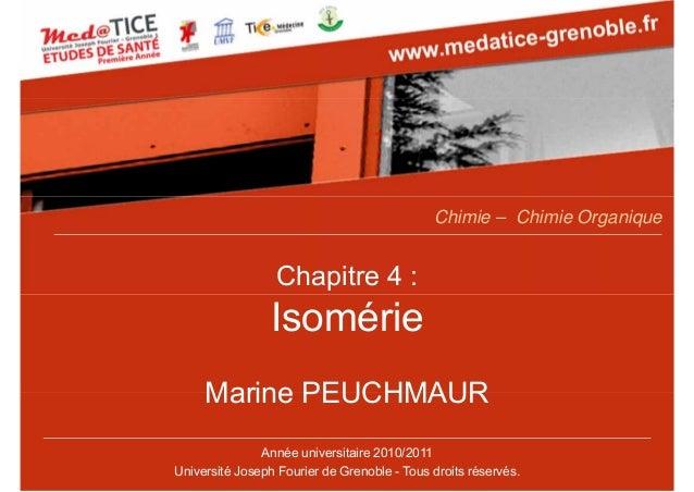 Chapitre 4 : Isomérie Marine PEUCHMAUR Année universitaire 2010/2011 Université Joseph Fourier de Grenoble - Tous droits r...