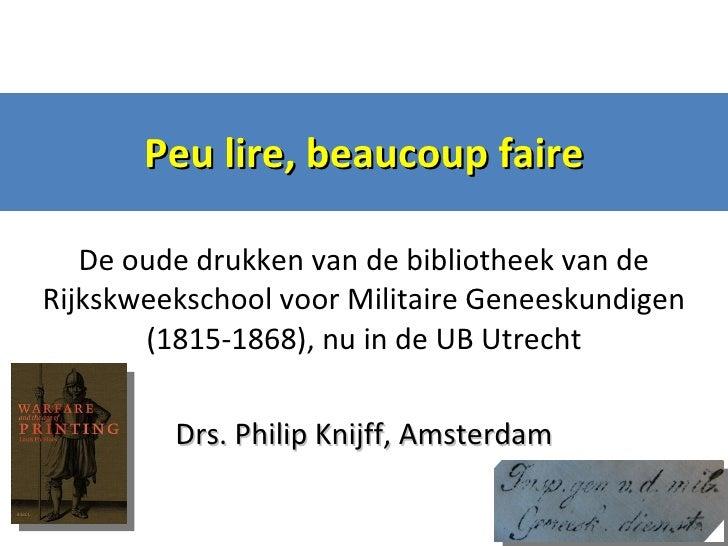 Peu lire, beaucoup faire De oude drukken van de bibliotheek van de Rijkskweekschool voor Militaire Geneeskundigen (1815-18...